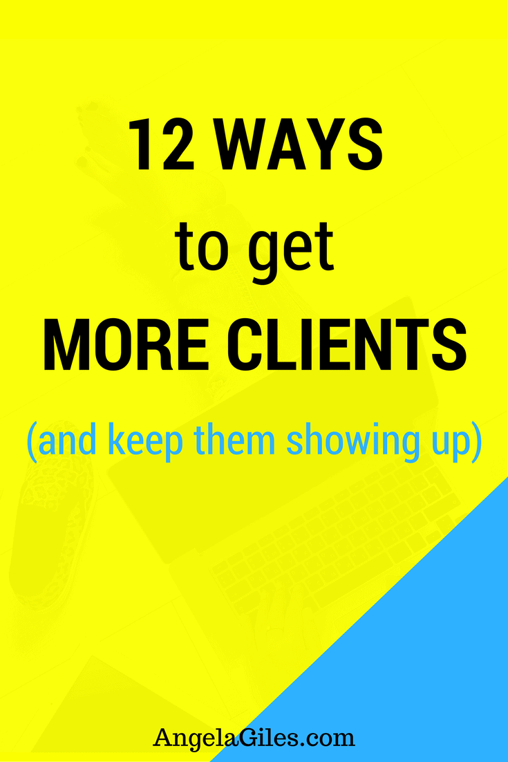 12 Powerful Ways to Get More Clients (and keep them showing up)