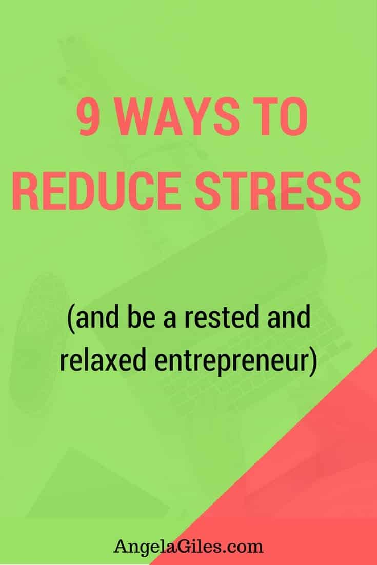 9 Ways to reduce stress & be a rested & relaxed entrepreneur. Click through to read the whole thing & download the free checklist! reduce stress, stress relief, stress relief quotes, stress relief tips, stress relief remedies, stress relief diy, stress relief strategies, stress relief and anxiety