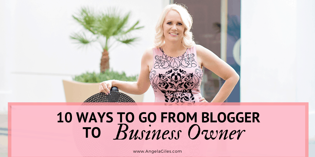 10 Ways To Go From Blogger To Business Owner