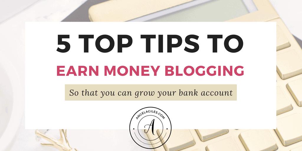 5 Top Tips To Earn Money Blogging   Angela Giles