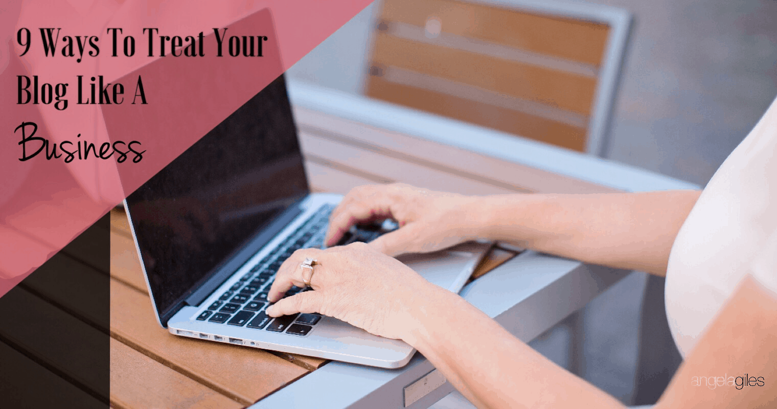 9 Ways To Treat Your Blog Like A Business