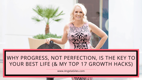 Why Progress, Not Perfection, Is the Key to Your Best Life (& my top 17 growth hacks)