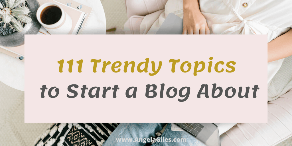 111 Trendy Topic Ideas On What To Blog About