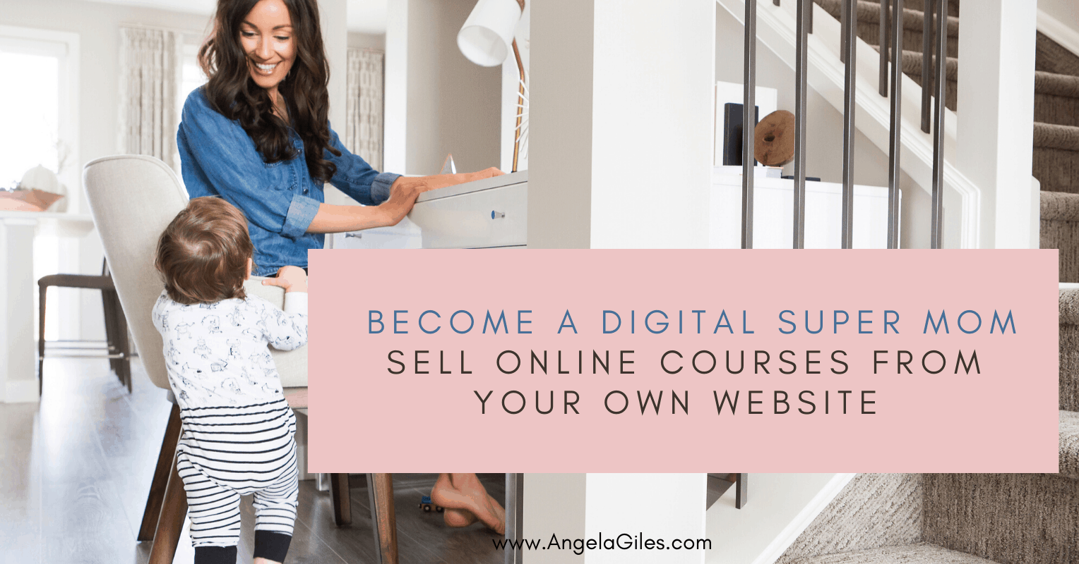 Become a Digital Super Mom: Sell Online Courses From Your Own Website