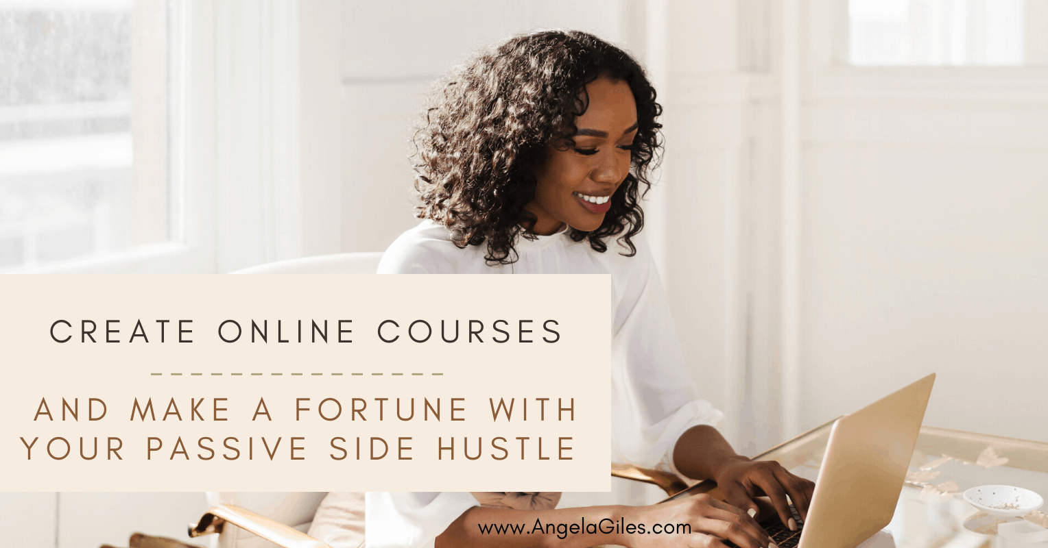 Create Online Courses And Make A Fortune With Your Passive Side Hustle
