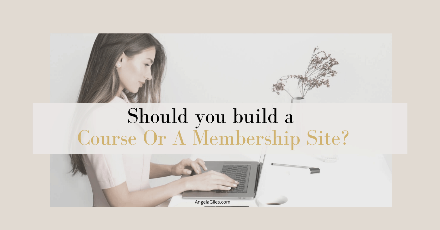 Should You Build A Course Or Build A Membership Site?