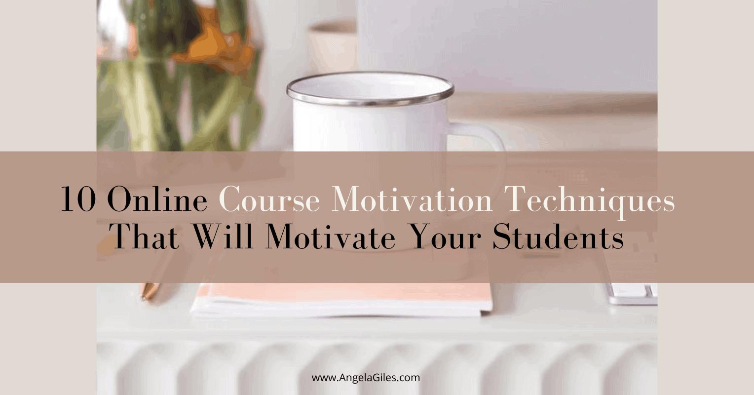 10 Online Course Motivation Techniques That Will Motivate Your Students