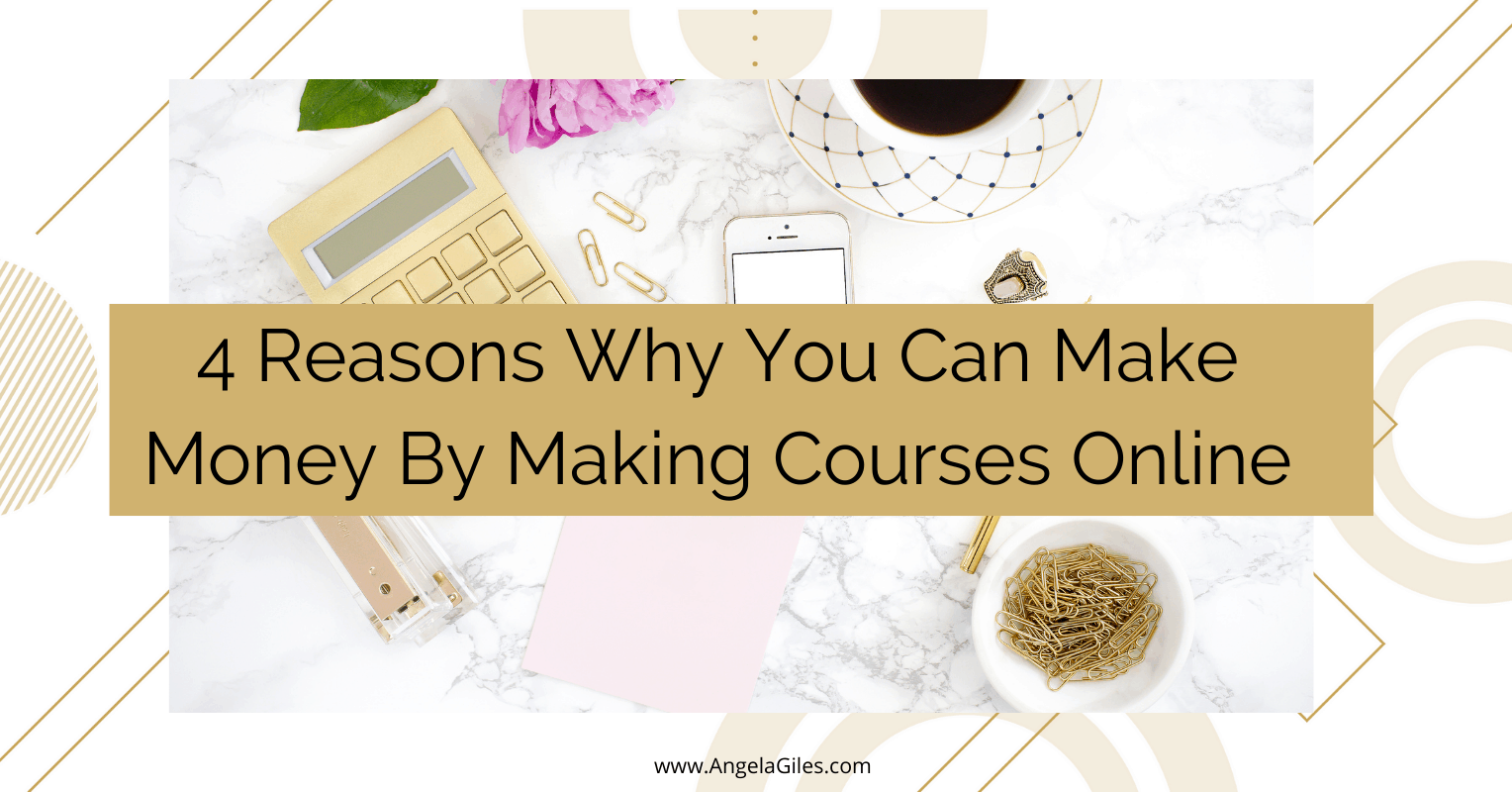 4 Reasons Why You Can Make Money By Making Courses Online