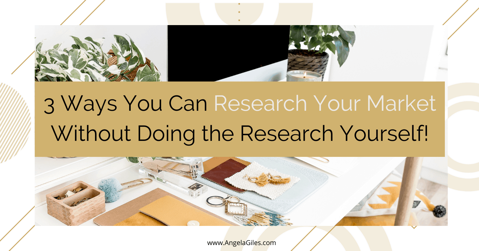 3 Ways You Can Research Your Market Without Doing the Research Yourself!