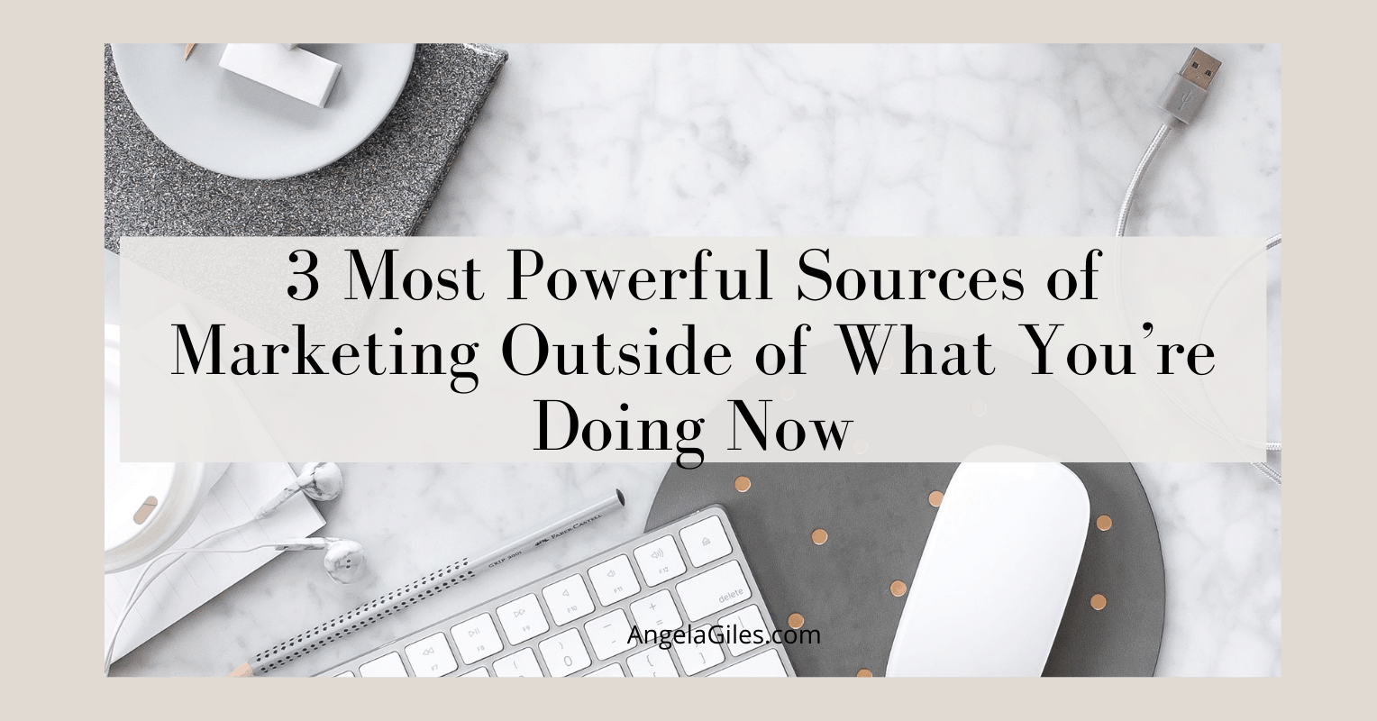 3 Most Powerful Sources of Marketing Outside of What You're Doing Now