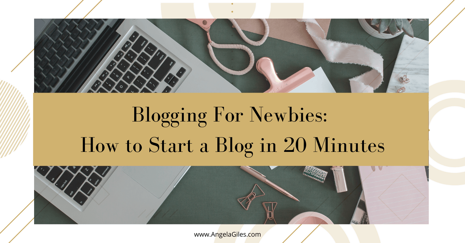 Blogging For Newbies: How to Start a Blog in 20 Minutes