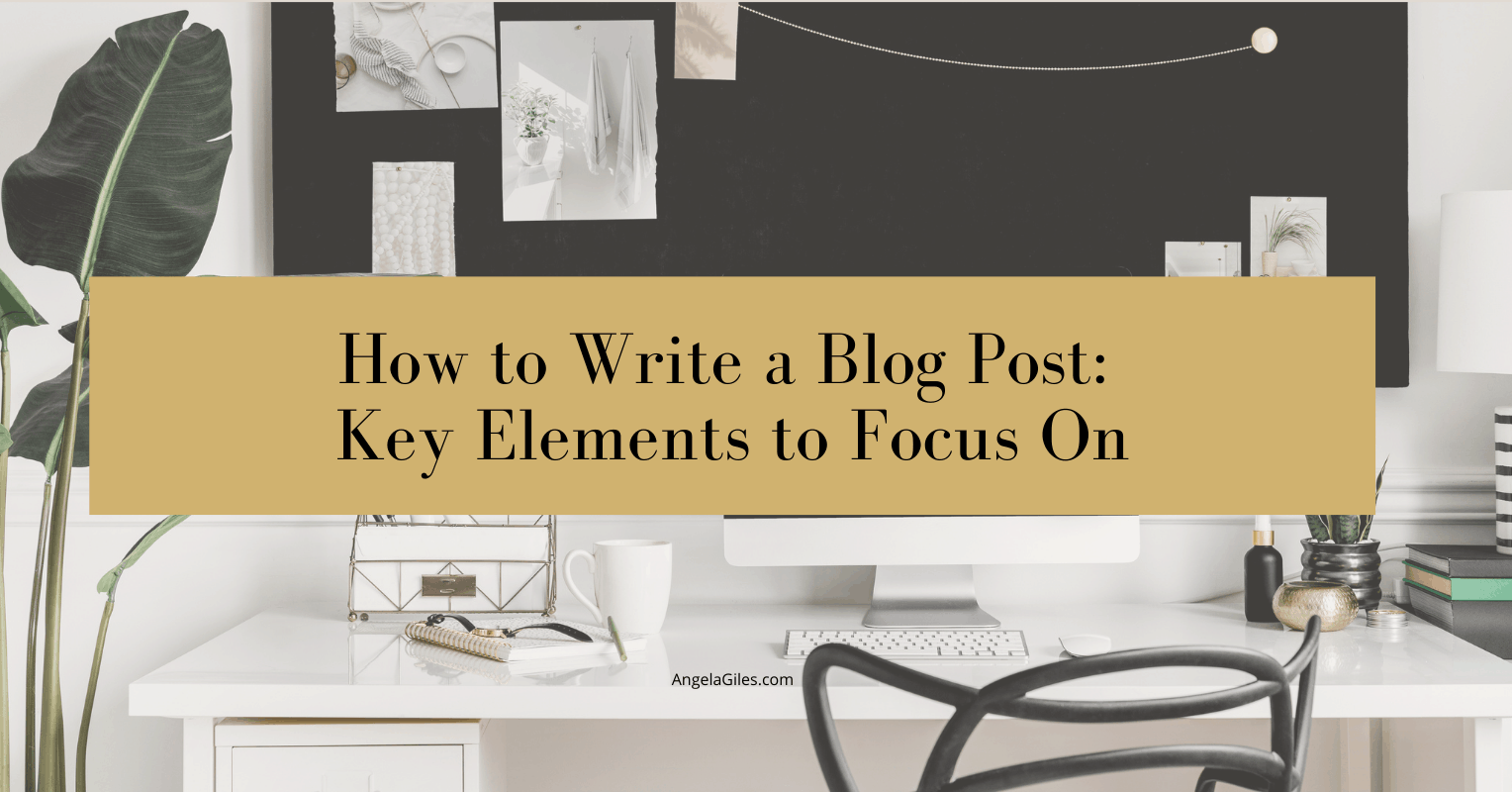 How to Write a Blog Post: Key Elements to Focus On