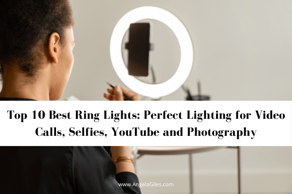 Top 10 Best Ring Lights: Perfect Lighting for Video Calls, Selfies, Youtube and Photography