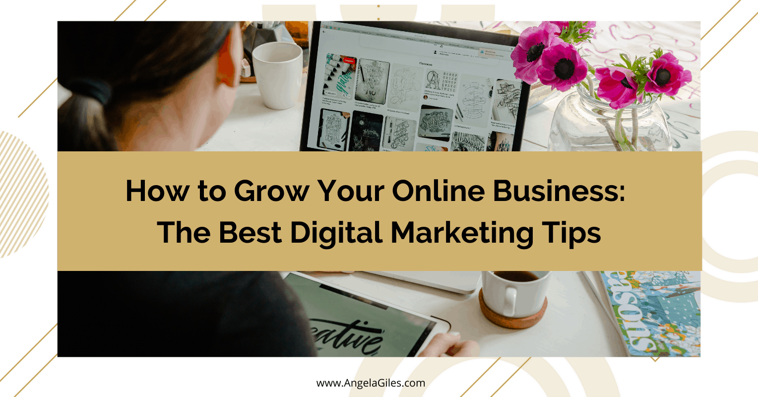How to Grow Your Online Business: The Best Digital Marketing Tips