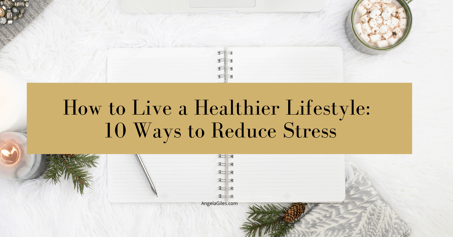 How to Live a Healthier Lifestyle: 10 Ways to Reduce Stress
