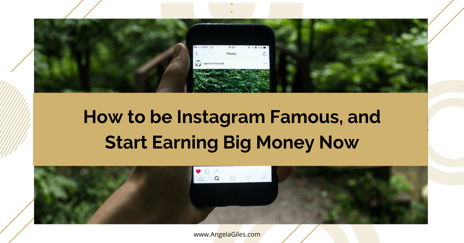 How to be Instagram Famous, and Start Earning Big Money Now