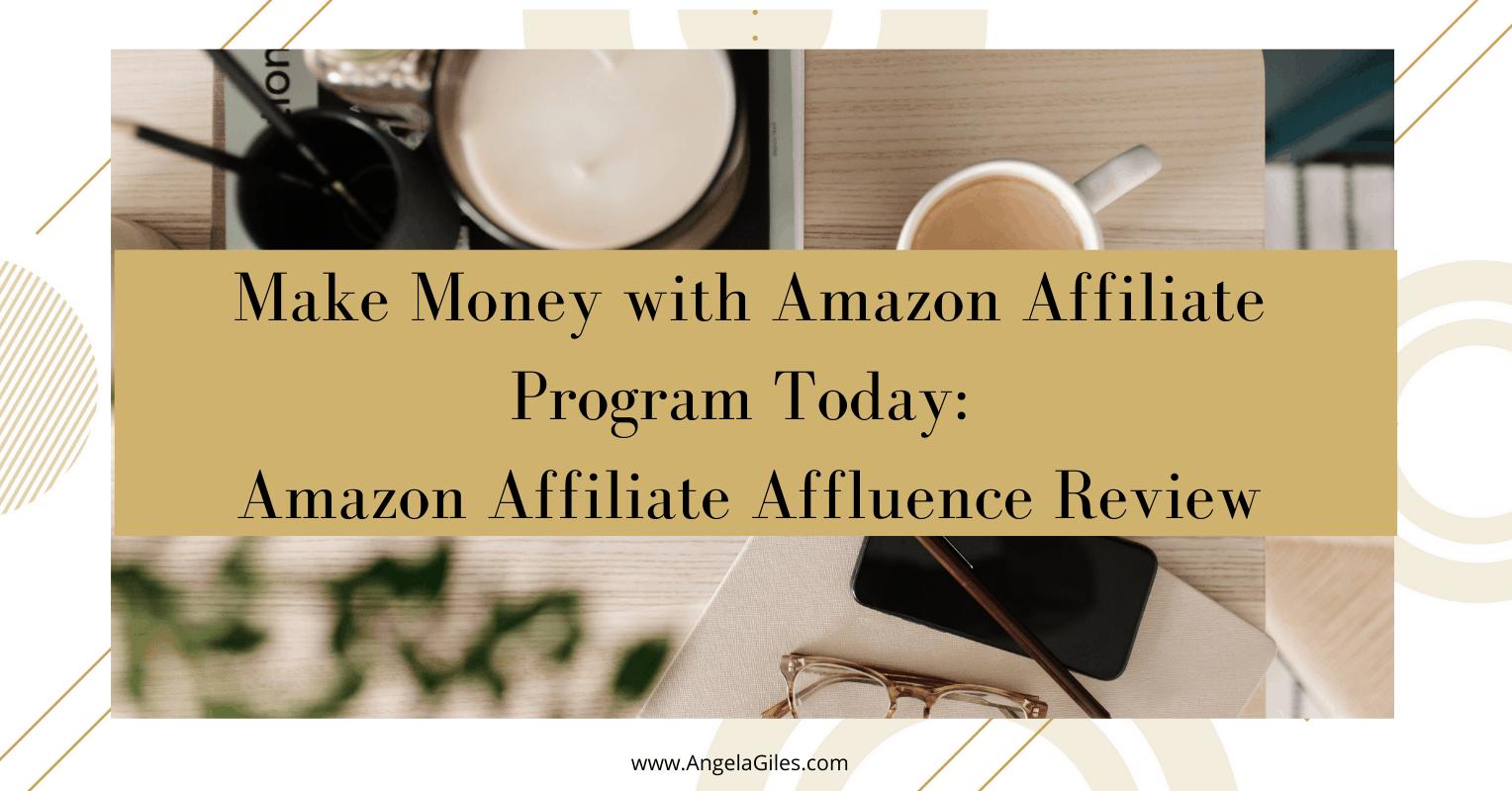 Make Money with Amazon Affiliate Program Today: Amazon Affiliate Affluence Review