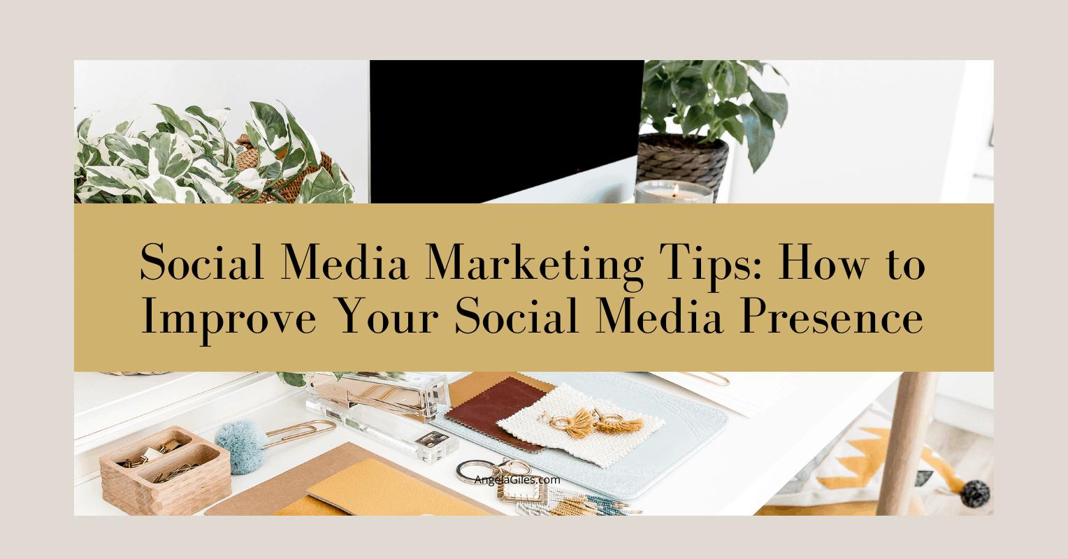 Social Media Marketing Tips: How to Improve Your Social Media Presence