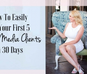How To Easily Get Your First 5 Social Media Clients In 30 Days