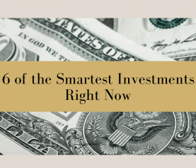 6 of the Smartest Investments Right Now