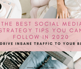 The Best Social Media Strategy Tips You Can Follow In 2020: To Drive Insane Traffic To Your Blog